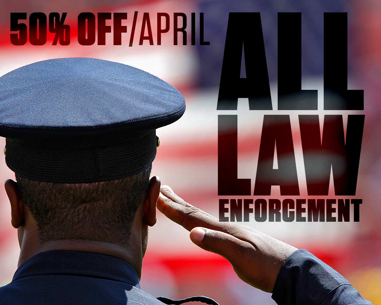 50% Off for Law Enforcement All April Long